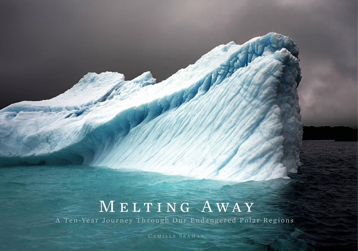 Melting Away, A Ten-Year Journey through Our Endangered Polar Regions.