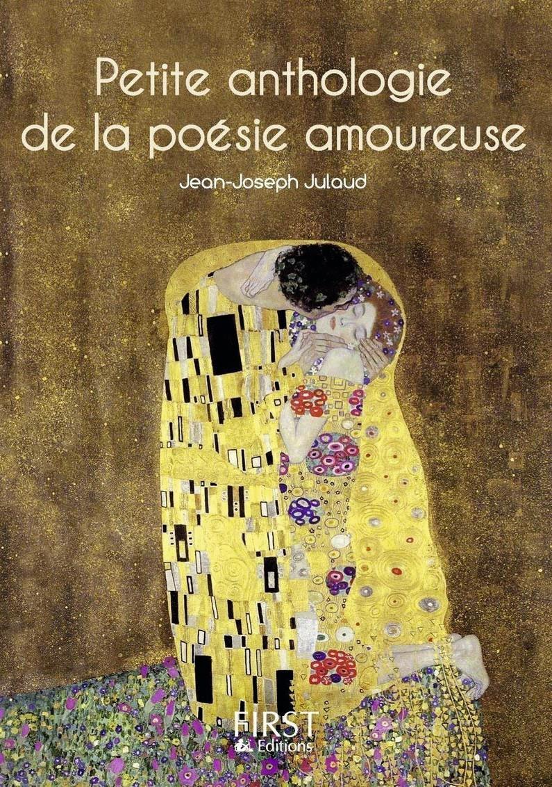 Petite anthologie de la poésie amoureuse, Jean-Joseph Julaud, Éditions First.
