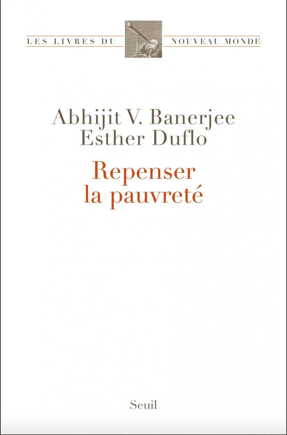Esther Duflo et Abhijit Banerjee, Repenser la pauvreté, Seuil, 2012