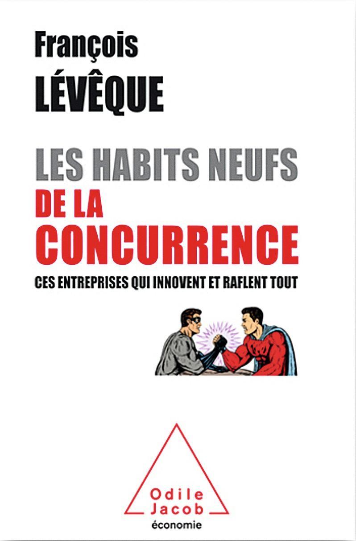 François Lévêque, Les Habits neufs de la concurrence : ces entreprises qui innovent et raflent tout, Éditions Odile Jacob, 2017.