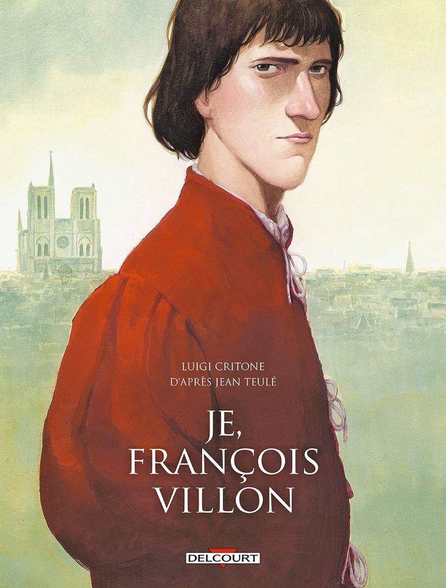 Luigi Critone, Je, François Villon,édition intégrale, 2017, Éditions Delcourt.