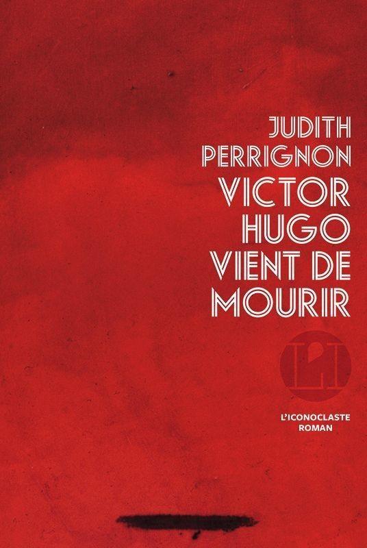 Judith Perrignon, Victor Hugo vient de mourir