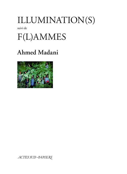 Ahmed Madani, Illumination(s), suivi de F(l)ammes, 2017