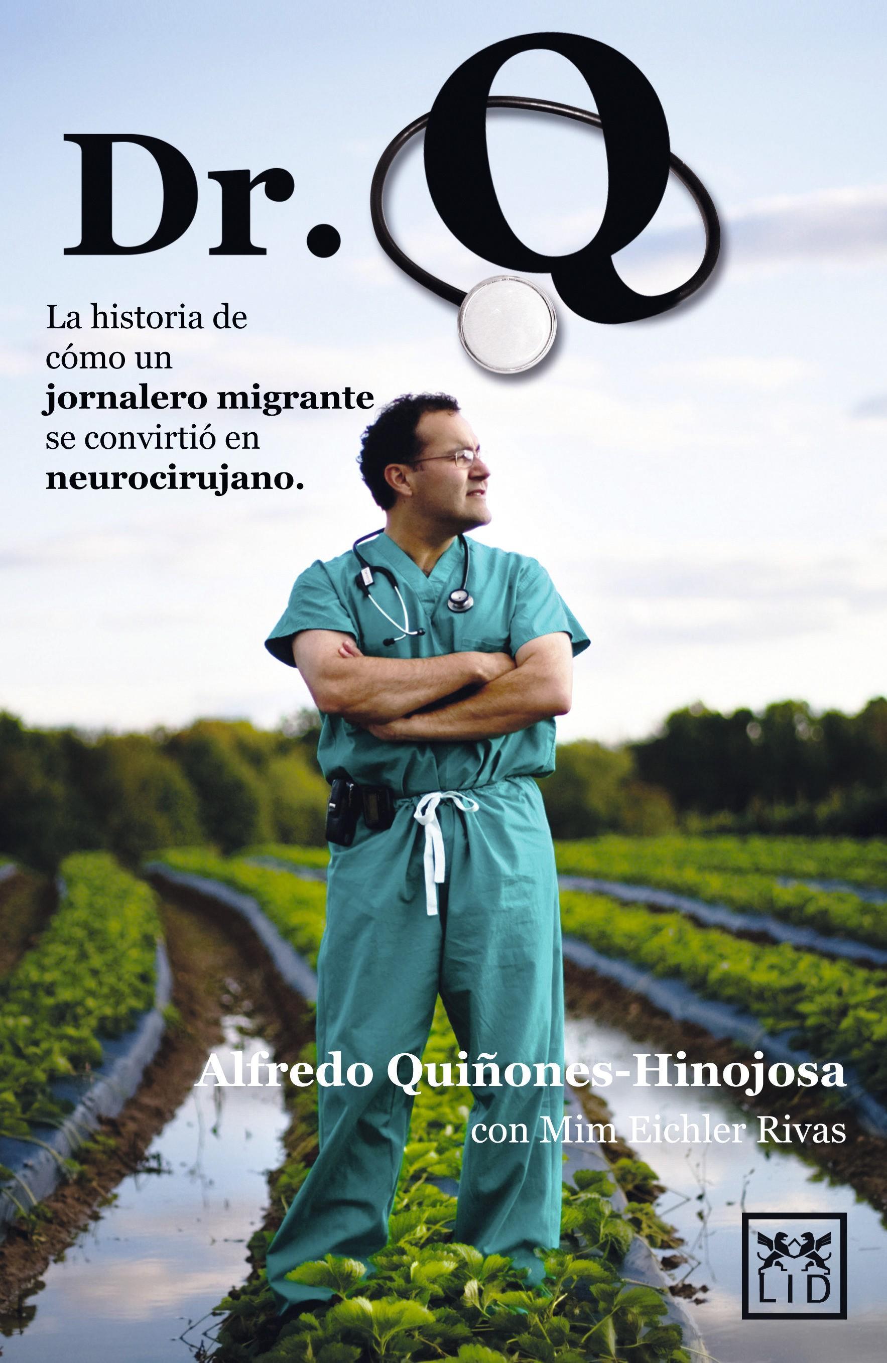 Alfredo Quiñones-Hinojosa, Dr. Q, la historia de cómo un jornalero migrante se convirtió en neurocirujano, 2013.