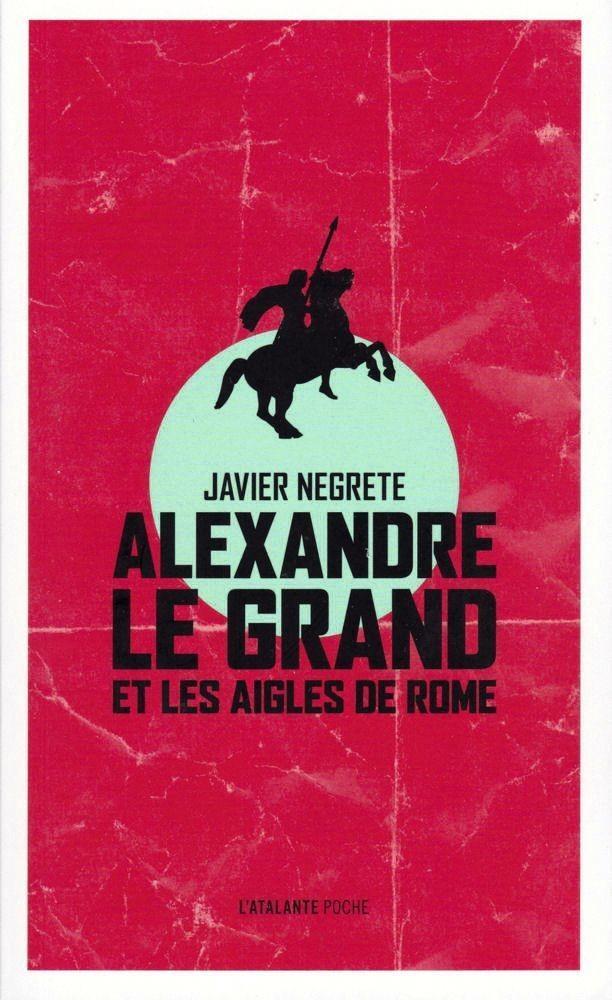 Javier Negrete, Alexandre le Grand et les aigles de Rome, Atalante, 2017