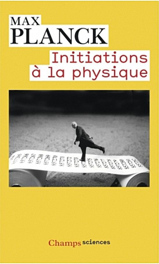Max Planck, Initiations à la physique, Flammarion 2013, première édition : 1941
