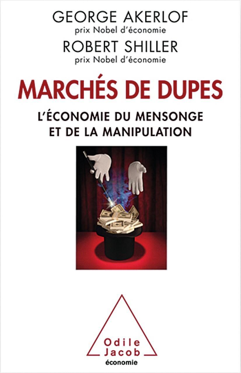 George Akerlof, Robert Shiller, Marchés de dupes, Éditions Odile Jacob, 2015.