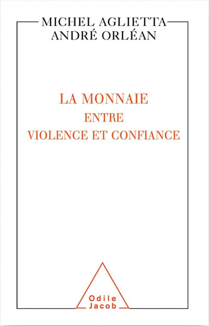 Michel Aglietta et André Orléan, La Monnaie entre violence et confiance